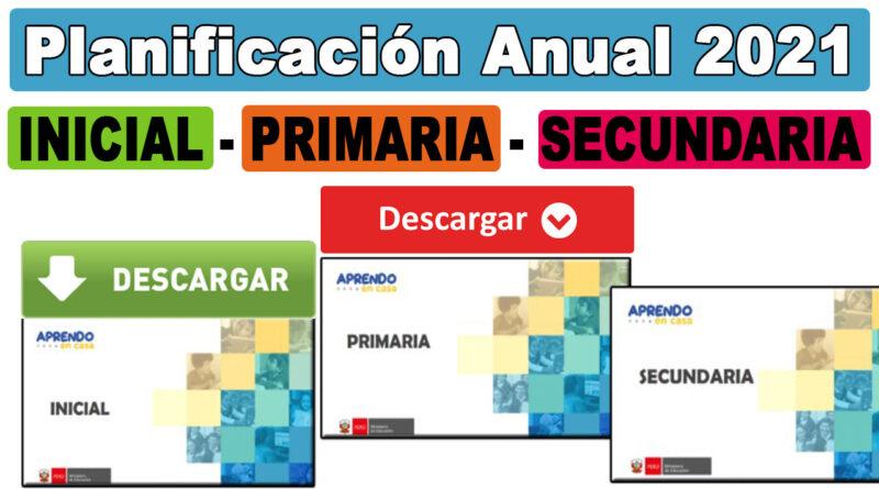 PLANIFICACIÓN ANUAL 2021 POR NIVELES Inicial, Primaria y Secundaria