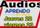 Audios de aprendo en casa jueves 22 y viernes 23 de abril