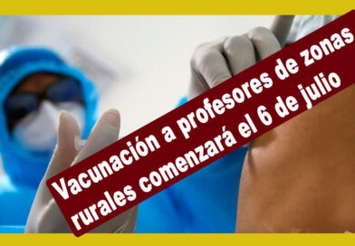 Vacunación a profesores de zonas rurales comenzará el 6 de julio